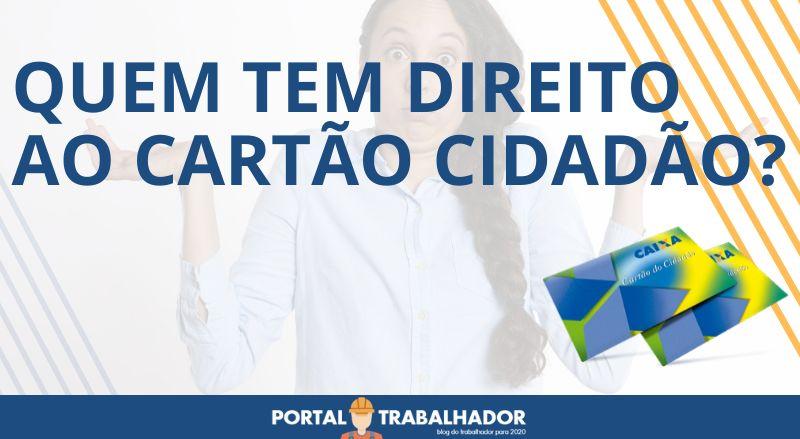 QUEM TEM DIREITO AO CARTÃO CIDADÃO